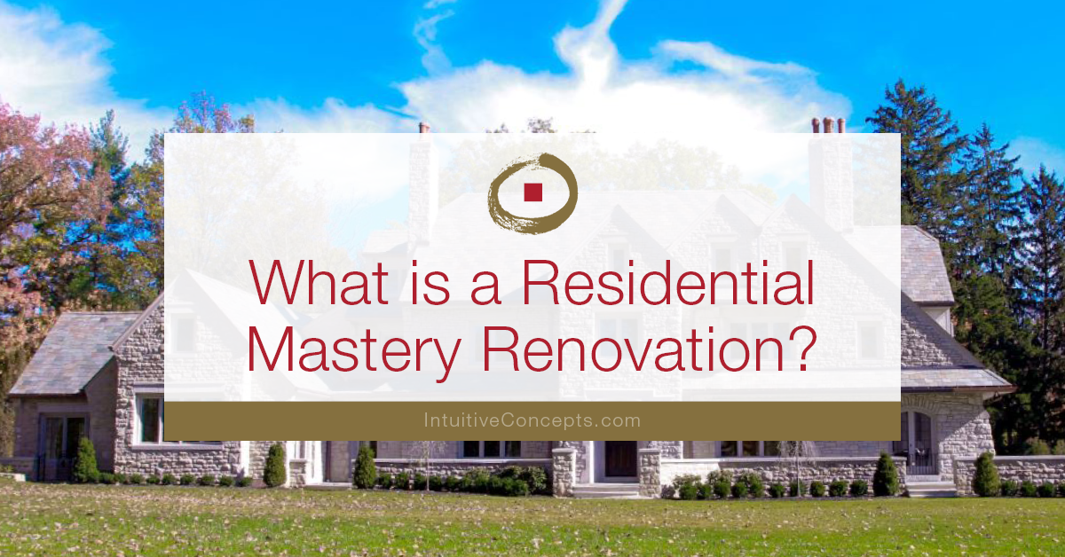 What is a Residential Mastery Renovation